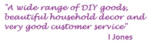 Quote: A wide range of DIY goods, beautiful household decor and very good customer service